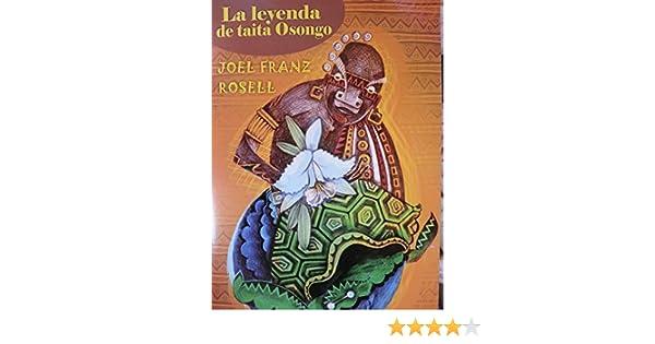 La Leyenda De Taita Osongo.cuento.: joel franz rosell: 9789592683341: Amazon.com: Books