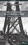 Walter Benjamin et la forme plastique