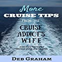 More Cruise Tips: From the Cruise Addict's Wife Audiobook by Deb Graham Narrated by Sandy Vernon