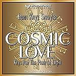 Cosmic Love: Keys for the Path of Light | Irma Kaye Sawyer