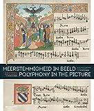 Meerstemmigheid in beeld: zeven meesterwerken uit het atelier van Petrus Alamire: zeven meesterwerken uit het atelier van Petrus Alamire / seven ... of Petrus Alamire (Multilingual Edition)