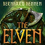 The Elven: The Saga of the Elven, Book 1 | Bernhard Hennen,James A. Sullivan,Edwin Miles - translator