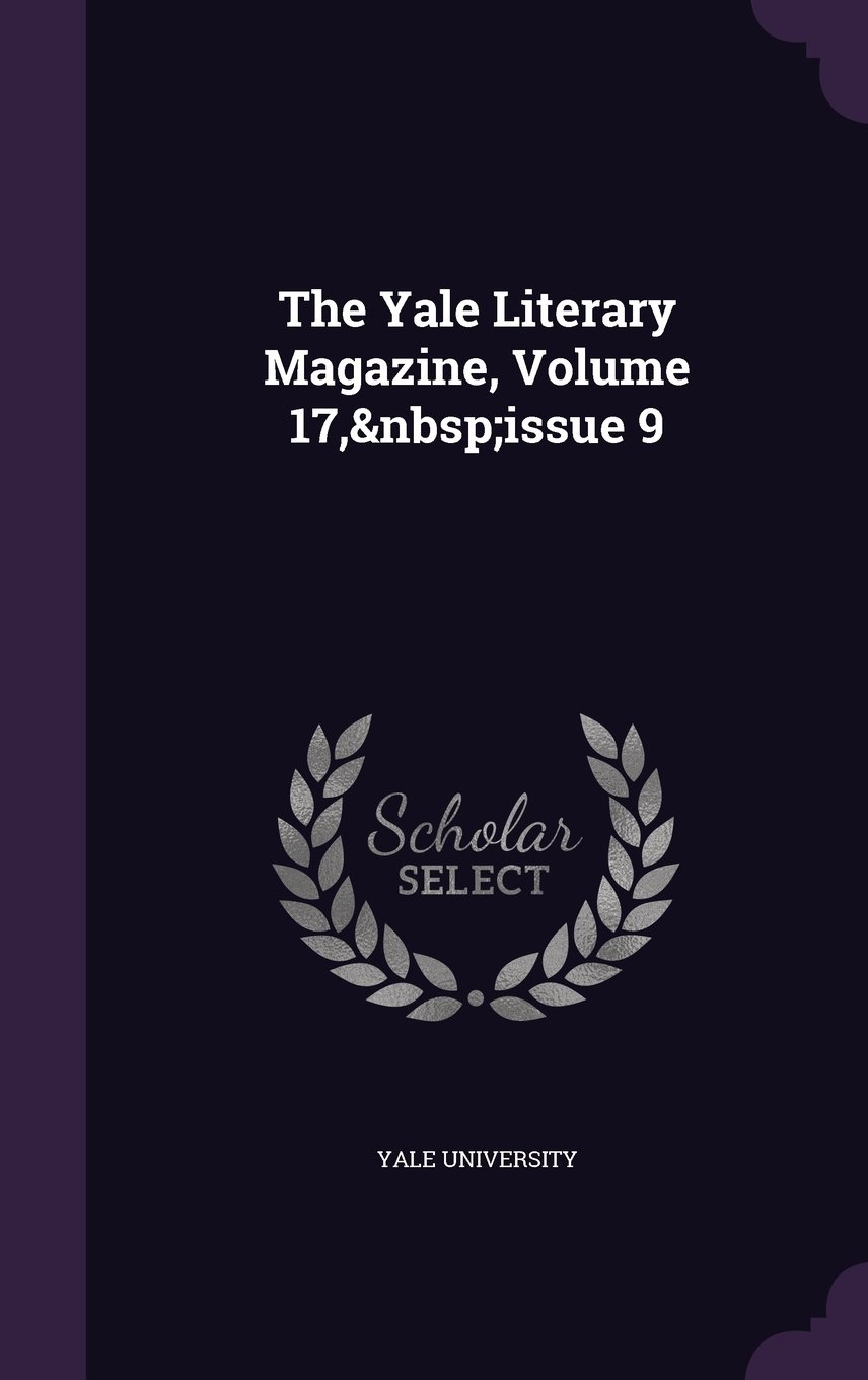 Download The Yale Literary Magazine, Volume 17, Issue 9 ebook