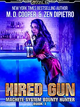 Hired Gun - A Bounty Hunter Space Opera Adventure (Aeon 14: Machete System Bounty Hunter) by [Cooper, M. D., DiPietro, Zen]
