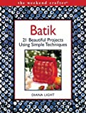 Batik: 21 Beautiful Projects Using Simple Techniques (The Weekend Crafter)