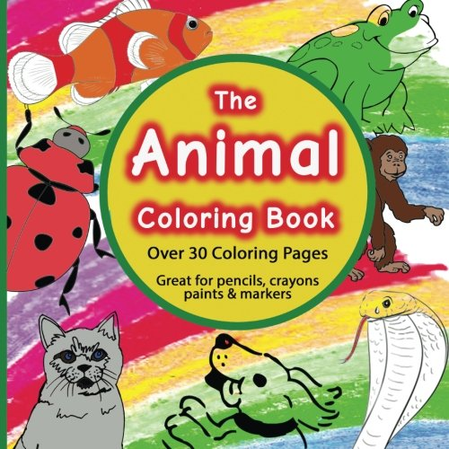 The Animal Coloring Book: Fun! Over 30 Animal Coloring Pages, Soft Durable Coloring Paper Pad For Children - (Animal Coloring Books)