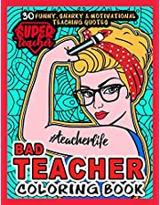 Bad Teacher Coloring Book # Teacher life: More than 30 Funny, Snarky & Motivational Teaching Quotes inside this Single Sided Hilarious Adult Coloring book for Super Teachers | An awesome gift for Appreciation or Teachers day.