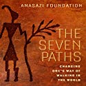The Seven Paths: Changing One's Way of Walking in the World Audiobook by  Anasazi Foundation Narrated by Jim Ferrell