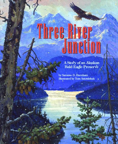 Three River Junction: A Story of an Alaskan Bald Eagle Preserve - a Wild Habitats Book (with poster) (The Nature Conservancy)