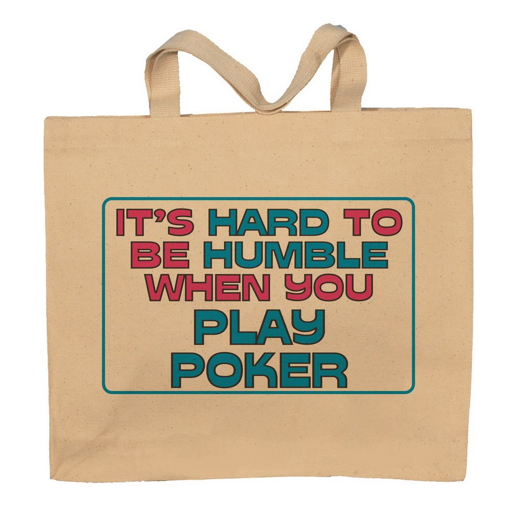 It's Hard To Be Humble When You Play Poker Totebag Bag