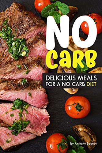- No Carb Cookbook: Delicious Meals for a No Carb Diet