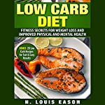 Low Carb Diet: Fitness Secrets for Weight Loss and Improved Physical and Mental Health | N. Louis Eason