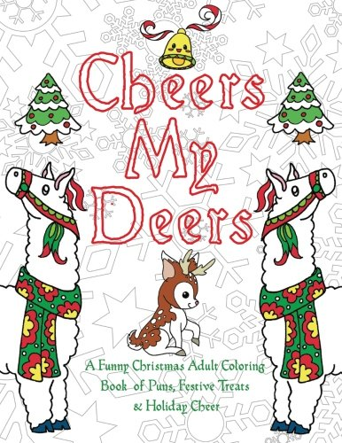 Cheers My Deers: A Funny Christmas Adult Coloring Book of Puns, Festive Treats & Holiday Cheer (Holiday Cheer Stocking)