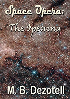Space Opera: The Opening by [Dezotell, M. B.]