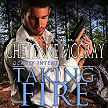 Taking Fire: Deadly Intent, Book 3 Audiobook by Cheyenne McCray Narrated by Samuel Valor