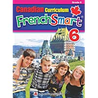 Canadian Curriculum FrenchSmart 6: A Grade 6 French workbook that encompasses all the French essentials to build strong language skills