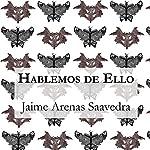 Hablemos de Ello [Let's Talk About It] | Jaime Arenas Saavedra
