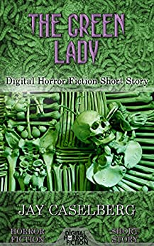 The Green Lady: Digital Horror Fiction Short Story (DigitalFictionPub.com Horror Fiction Short Stories) by [Caselberg, Jay, Fiction, Digital]
