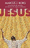 Jesus: Uncovering the Life, Teachings and Relevance of a Religious Revolutionary