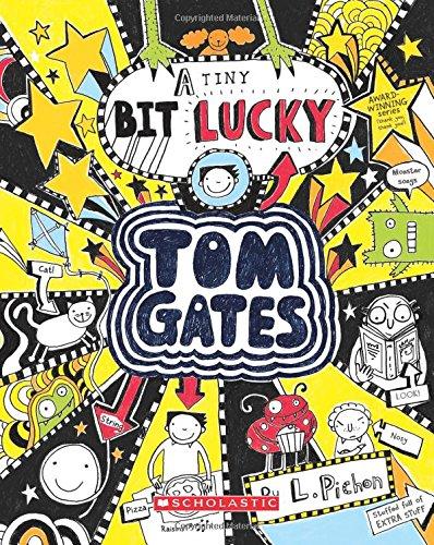 - Tom Gates: A Tiny Bit Lucky [Paperback] [Apr 23, 2015] LIZ PICHON
