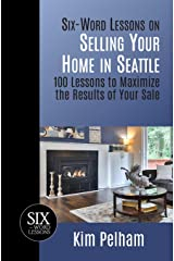 Six-Word Lessons on Selling Your Home in Seattle: 100 Lessons to Maximize the Results of Your Sale (The Six-Word Lessons Series) Paperback