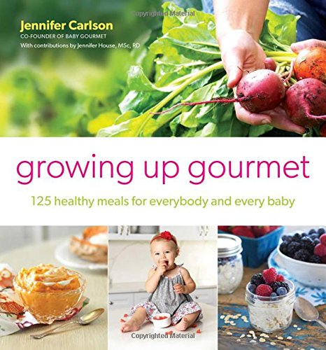 Growing Up Gourmet: 125 Healthy Meals for Everybody and Every Baby