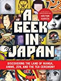 japan - Geek in Japan: Discovering the Land of Manga, Anime, Zen, and the Tea Ceremony