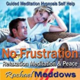 No Frustration: Relaxation Meditation & Peace, Guided Meditation Hypnosis Self Help
