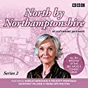 North by Northamptonshire - Series 2: The BBC Radio 4 Comedy Series Radio/TV Program by Katherine Jakeways Narrated by Mackenzie Crook, Sheila Hancock, full cast, Penelope Wilton