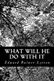 What Will He Do with It, Edward Bulwer-Lytton, 1481861417