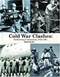 Cold War Clashes : Confronting Communism, 1945-1991, Richard K. Kolb, 0974364312