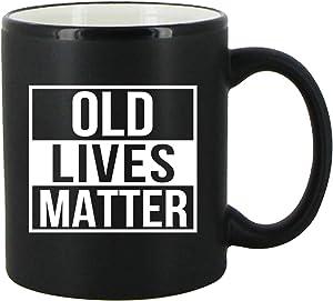 Old Lives Matter Coffee Mug 11 oz- Funny Birthday or Retirement Gift for Elderly Senior Citizens- Gag Gift for Mom, Dad, Grandma, Grandpa- Novelty Coffee Mug for Grandparents