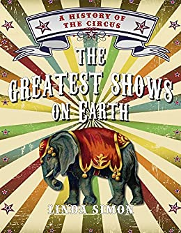 The Greatest Shows on Earth: A History of the Circus by [Simon, Linda]