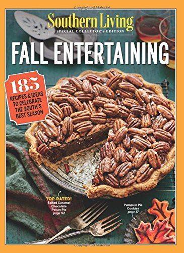 Read Online SOUTHERN LIVING Fall Entertaining: 185 Recipes & Ideas To Celebrate The South's Best Season ebook