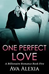 Romance: One Perfect Love Book Five: A Billionaire Romance (Contemporary New Adult Romance) Kindle Edition