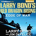 Larry Bond's Red Dragon Rising: Edge of War: Red Dragon, Book 2 | Larry Bond,Jim DeFelice
