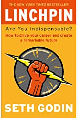 Linchpin: Are You Indispensable? How to drive your career and create a remarkable future Paperback