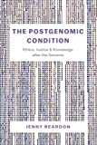 """Jenny Reardon, """"The Postgenomic Condition: Ethics, Knowledge and Justice after the Genome"""" (U Chicago Press, 2017)"""