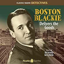 Boston Blackie: Delivers the Goods Radio/TV Program by  Various Authors Narrated by Richard Kollmar, Lesley Woods, Maurice Tarplin
