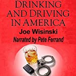 Drinking and Driving in America: Its Victims, Its Cost, Its Potential Solutions | Joe Wisinski