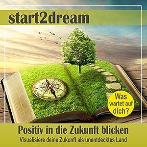 Positiv in die Zukunft blicken (Phantasiereise) Hörbuch