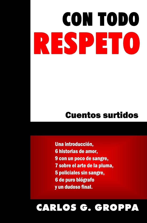 Amazon.com: Con todo respeto: Cuentos surtidos (Spanish Edition) (9781718918184): Carlos G. Groppa: Books