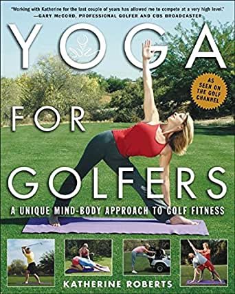 Yoga for Golfers: A Unique Mind-Body Approach to Golf ...