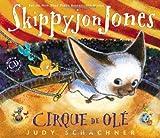 Skippyjon Jones Cirque de Ole, Judy Schachner, 0803737823