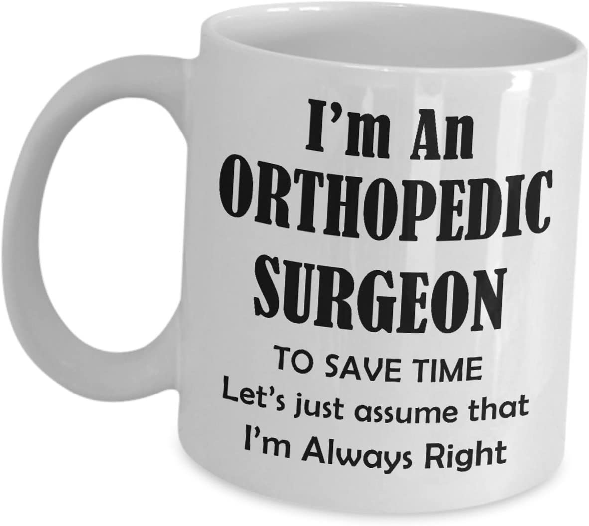 I/'m A Surgeon Lets Just Assume I/'m Always Right Funny Coffee Mug Tea Gifts 1206