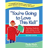 'You're Going to Love This Kid!': Teaching Students with Autism in the Inclusive Classroom, Second Edition