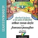 Sherlock Holmes e un caso d'identità Audiobook by Sir Arthur Conan Doyle Narrated by Francesco Pannofino