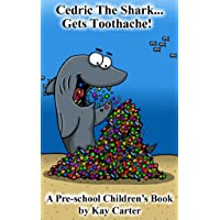 Cedric The Shark Gets Toothache!: Pre-school Children's Books (Bedtime Stories For...