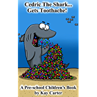 Cedric The Shark Gets Toothache!: Pre-school Children's Books (Bedtime Stories For Children Book 1)