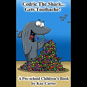 Cedric The Shark Gets Toothache!: Pre-school Children's Books (Bedtime Stories For Children Book 1)